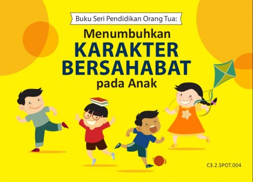 [download] Buku Seri Pendidikan Orang Tua: Menumbuhkan Karakter Bersahabat pada Anak