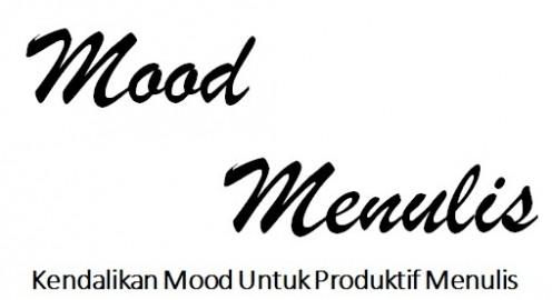 Kendalikan Mood Untuk Produktif Menulis